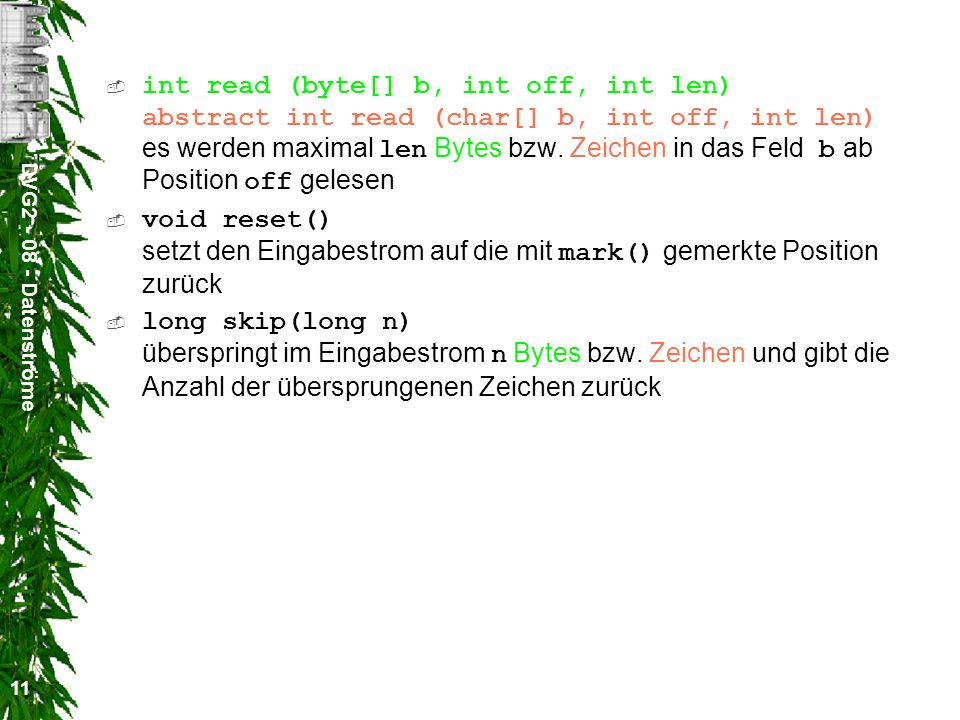 int read (byte[] b, int off, int len) abstract int read (char[] b, int off, int len) es werden maximal len Bytes bzw. Zeichen in das Feld b ab Position off gelesen